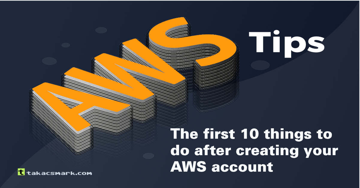 The first 10 things to do after creating your AWS account